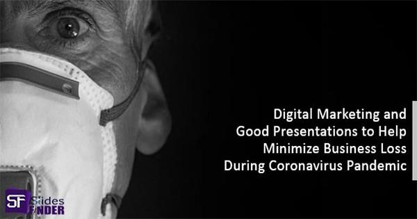 Digital Marketing and Good Presentations to Help Minimize Business Loss During CoronaVirus Pandemic