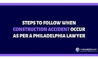 Steps to Follow When Construction Accident Occur as per a Philadelphia lawyer PowerPoint Presentation