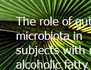 The role of gut microbiota in subjects with non-alcoholic fatty liver Powerpoint Presentation