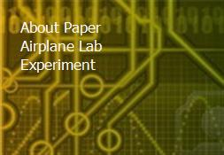 About Paper Airplane Lab Experiment Powerpoint Presentation