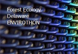 Forest Ecology Delaware ENVIROTHON Powerpoint Presentation
