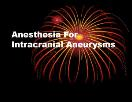 Intracranial aneurysms-anaesthesia Powerpoint Presentation