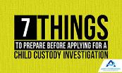 7 Things To Prepare Before Applying For A Child Custody Investigation Powerpoint Presentation