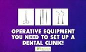 Operative Equipment You Need To Set Up A Dental Clinic! Powerpoint Presentation