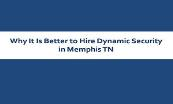 Why It Is Better to Hire Dynamic Security in Memphis TN Powerpoint Presentation
