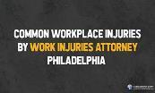 Common Workplace Injuries by Work Injuries Attorney Philadelphia Powerpoint Presentation