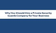 Why You Should Hire a Private Security Guards Company for Your Business PowerPoint Presentation