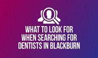 What to Look for When Searching for Dentists in Blackburn PowerPoint Presentation
