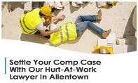 Settle Your Comp Case With Our Hurt-At-Work Lawyer In Allentown PowerPoint Presentation