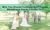 Why You Should Consider Golf Course Wedding In Bucks County PA? PowerPoint Presentation