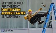 Settling In Only For The Right Construction Accident Lawyer In Allentown PowerPoint Presentation
