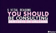 5 vital Reasons You Should Be Consulting Dentists in Orleans PowerPoint Presentation