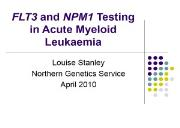 FLT3 and NPM1 Testing in Acute Myeloid Leukaemia (AML) Powerpoint Presentation