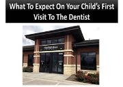 What To Expect On Your Childs First Visit To The Dentist Powerpoint Presentation