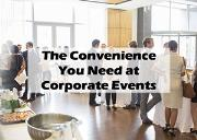The Convenience You Need at Corporate Events Powerpoint Presentation