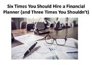 Six Times You Should Hire a Financial Planner (and Three Times You Shouldn't) Powerpoint Presentation