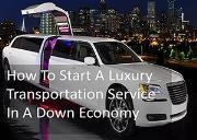 How To Start A Luxury Transportation Service In A Down Economy Powerpoint Presentation