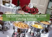 Top Qualities That Make Up Good Catering Services Powerpoint Presentation