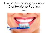 How to Be Thorough in Your Oral Hygiene Routine Powerpoint Presentation