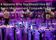 6 Reasons Why You Should Hire An Event Management Company For Your Corporate Get Together Powerpoint Presentation