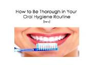 How to Be Thorough in Your Oral Hygiene Routine (Part 2) Powerpoint Presentation