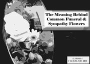 The Meaning Behind Common Funeral & Sympathy Flowers Powerpoint Presentation