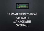 10 Small Business Ideas For Waste Management Overhaul Powerpoint Presentation