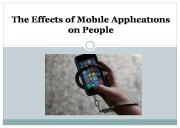 The Effects of Mobile Applications on People Powerpoint Presentation