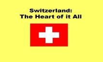 Switzerland (The Heart of it All) PowerPoint Presentation