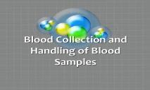 Blood Collection and Handling of Blood Samples PowerPoint Presentation