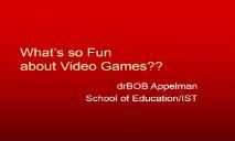 Whats so Fun about Video Games PowerPoint Presentation