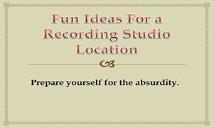 Fun Ideas For Recording Studio Location PowerPoint Presentation