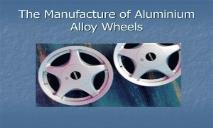 The Manufacture of Aluminium Alloy Wheels PowerPoint Presentation