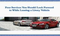 Four Services You Should Look Forward to While Leasing a Livery Vehicle PowerPoint Presentation
