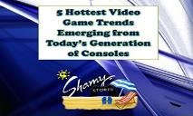 5 Hottest Video Game Trends Emerging from Today's Generation of Consoles PowerPoint Presentation