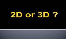 2D or 3D PowerPoint Presentation