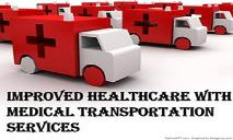 Improved Healthcare with Medical Transportation Services PowerPoint Presentation