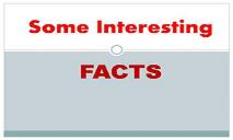 Some Interesting Facts PowerPoint Presentation