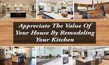 Appreciate The Value Of Your House By Remodeling Your Kitchen PowerPoint Presentation
