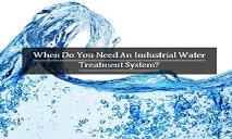 When Do You Need An Industrial Water Treatment System PowerPoint Presentation