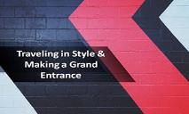 Traveling in Style & Making a Grand Entrance PowerPoint Presentation