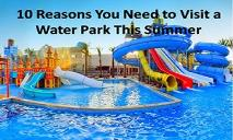 10 reasons you need to visit a water park this summer PowerPoint Presentation