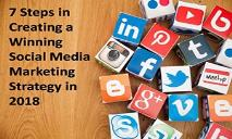 7 steps in creating a winning social media marketing strategy in 2018 PowerPoint Presentation