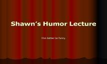 Shawn Humor Lecture PowerPoint Presentation