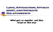Love, Attraction, Attachment, and Intimate Relationships PowerPoint Presentation