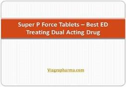 Super P Force Tablets - Best ED Treating Dual Acting Drug PowerPoint Presentation