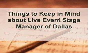 Things to Keep in Mind about Live Event Stage Manager of Dallas Ppt Presentation