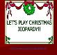 LETS PLAY CHRISTMAS JEOPARDY Powerpoint Presentation